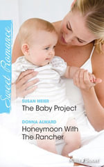 Sweet Romance Duo/The Baby Project/Honeymoon With The Rancher : Babies in the Boardroom Book 1 - Susan Meier