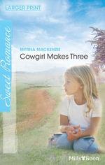 Cowgirl Makes Three : Rugged Ranchers Book 2 - Myrna MacKenzie