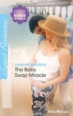 Sweet Single Plus Bonus Novella / The Baby Swap Miracle / His Cowgirl Valentine - Caroline Anderson