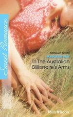 In The Australian Billionaire's Arms - Margaret Way