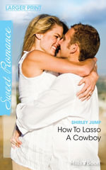 How To Lasso A Cowboy : The Fun Factor Book 2 - Shirley Jump