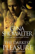 The Darkest Pleasure : Lords of the Underworld : Book 3 - Gena Showalter