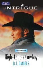 High-Calibre Cowboy : McCalls' Montana Book 4 - B.J. Daniels