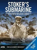 Stoker's Submarine : Australia's Daring Raid on the Dardanelles on the Day of the Gallipoli Landing - Fred Brenchley