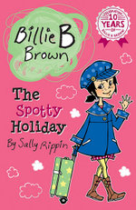 The Spotty Holiday : Billie B Brown Series : Book 13 - Sally Rippin