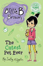 The Cutest Pet Ever : Billie B Brown Series : Book 14 - Sally Rippin