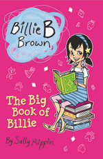 Billie B Brown : The Big Book of Billie : Billie B Brown Series - Sally Rippin