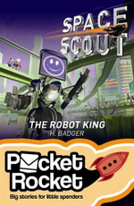 Space Scout : The Robot King : Pocket Rocket Series - H. Badger