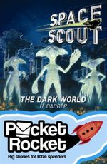 Space Scout : The Dark World : Pocket Rocket Series - H. Badger