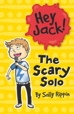 The Scary Solo : The Hey Jack! Series - Sally Rippin