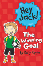The Winning Goal : The Hey Jack! Series - Sally Rippin