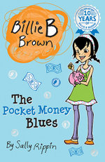 The Pocket Money Blues : Billie B Brown Series : Book 16 - Sally Rippin