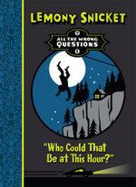 All the Wrong Questions : Who Could That be at This Hour? - Lemony Snicket