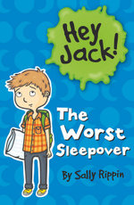 The Worst Sleepover : The Hey Jack! Series - Sally Rippin