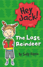 The Lost Reindeer : The Hey Jack Series - Sally Rippin