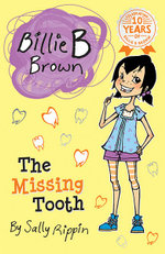 The Missing Tooth : Billie B Brown Series : Book 19 - Sally Rippin