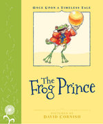 The Frog Prince : Once Upon a Timeless Tale - Margrete Lamond
