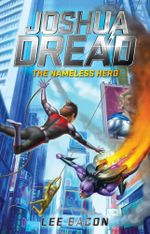 Joshua Dread : The Nameless Hero - Lee Bacon