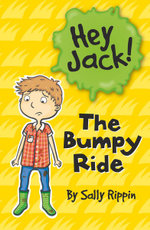 The Bumpy Ride : The Hey Jack! Series : Book 10 - Sally Rippin