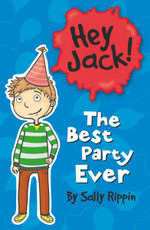 The Best Party Ever : Hey Jack! Series - Sally Rippin
