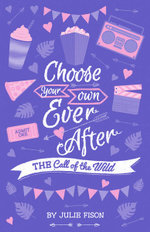The Call of the Wild : Choose Your Own Ever After Series - Julie Fison