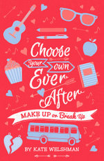 Make Up or Break Up : Choose Your Own Ever After   - Kate Welshman