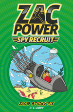 Zac's Sticky Fix : Zac Power Spy Recruit : Book 1 - H. I. Larry