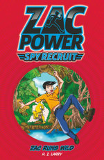 Zac Runs Wild : Zac Power Spy Recruit : Book 4 - H. I. Larry