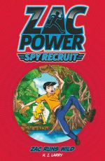 Zac Runs Wild : Zac Power Spy Recruit : Book 4 - H. I. Larry