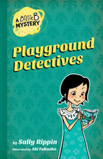 Playground Detectives : The Billie B. Mysteries Series : Book 3 - Sally Rippin