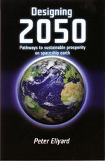 Designing 2050 : Pathways to Sustainable Prosperity on Spaceship Earth - Peter Ellyard
