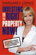 Investing in the Right Property Now! - Margaret Lomas