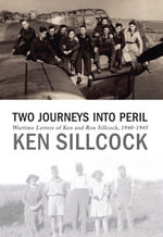 Two Journeys Into Peril : Wartime Letters of Ken and Ron Sillcock, 1940-1945 - Ken Sillcock