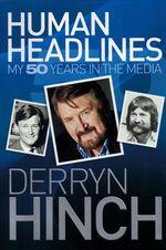 Human Headlines : My 50 Years in the Media - Derryn Hinch