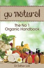 Go Natural : The No 1 Organic Handbook - Esther Lok