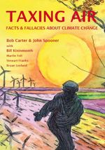 Taxing Air : Facts & Fallacies about Climate Change - Bob Carter
