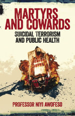 Martyrs and Cowards : Suicidal Terrorism and Public Health - Niyi Awofeso