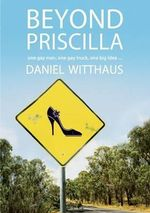 Beyond Priscilla : One gay man, one gay truck, one big idea... - Daniel Witthaus