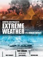 South Australia's Extreme Weather : Its Human Impact - Tony Rogers