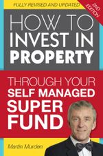 How to Invest in Property Through Your Self Managed Super Fund - Martin Murden