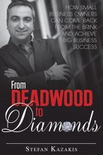From Deadwood to Diamonds : How Small Business Owners Can Come Back From the Brink and Achieve Big Business Success - Stefan Kazakis