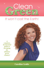 Clean Green : It Won't Cost the Earth! - Caroline Leslie