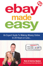 eBay Made Easy : An Expert Guide to Making Money Online In 24 Hours or Less - Nick Nydam