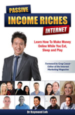 Passive Income Riches Internet : Learn How to Make Money Online While You Eat, Sleep and Play - Raymond Loh