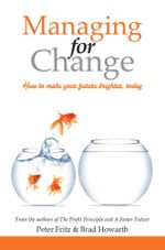 Managing for Change : How to Make Your Future Brighter, Today - Peter Fritz