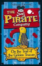 The Pirate Company : On the Trail of the Golden Toucan - Susan Cason