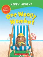 One Woolly Wombat  : First Reader - Kerry Argent