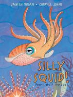 Silly Squid! - Janeen Brian