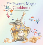 The Possum Magic Cookbook - Julie Vivas