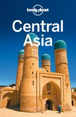 Lonely Planet Central Asia : Can Do Crew - Lonely Planet